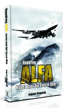 """""""Uppdrag ALFA-Hotet mot Air Force One"""", av Ingmar Danestig"""