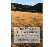The Way of the Warrior: Rainbow Warriors by Daniel Sioux Ranville - In English