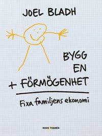 Bygg en förmögenhet : fixa familjens ekonomi av Joel Bladh - På Svenska
